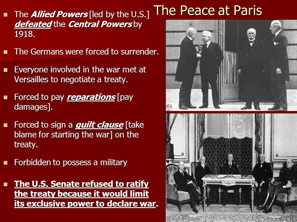 The Peace at Paris The Allied Powers [led by the U.S.] defeated the Central Powers by 1918. The Germans were forced to surrender.